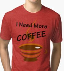 I Need More Coffee Tri-blend T-Shirt