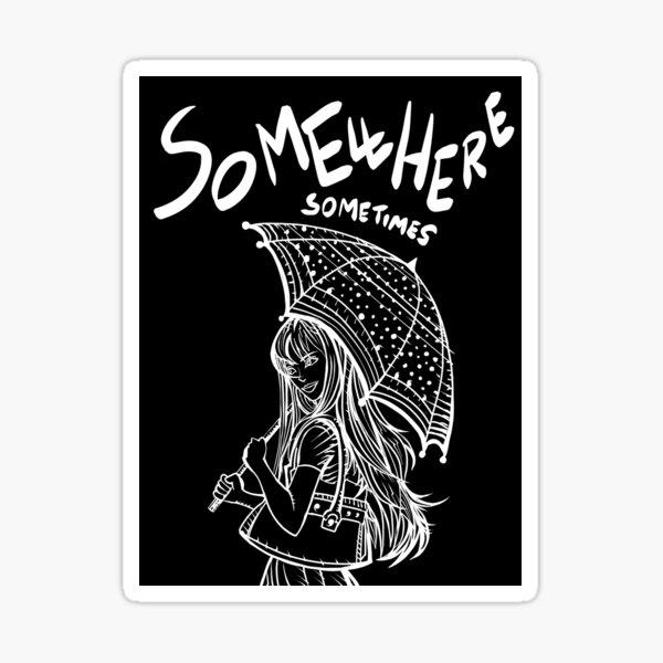 SOMEWHERE SOMETIMES Sticker