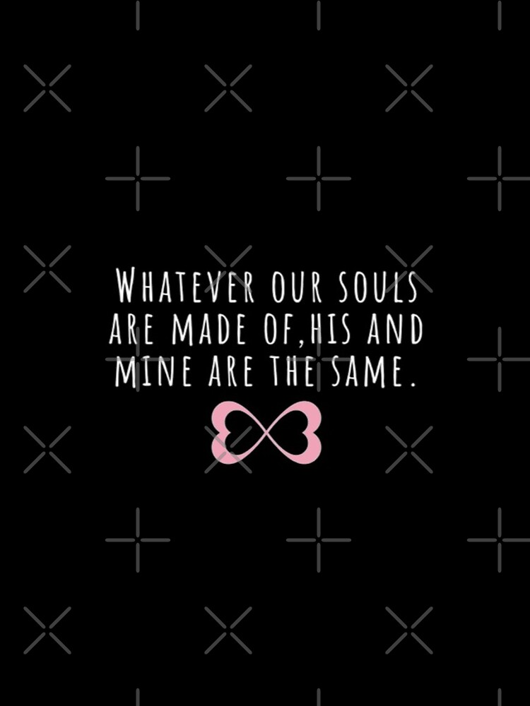 Whatever our souls are made of | After Hessa Quote Black Variant by BloompodDesigns