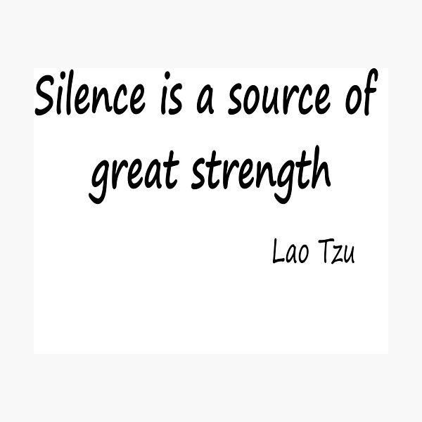 Silence is a source of great strength Photographic Print