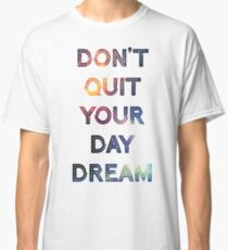 Don't Quit Your Daydream Classic T-Shirt