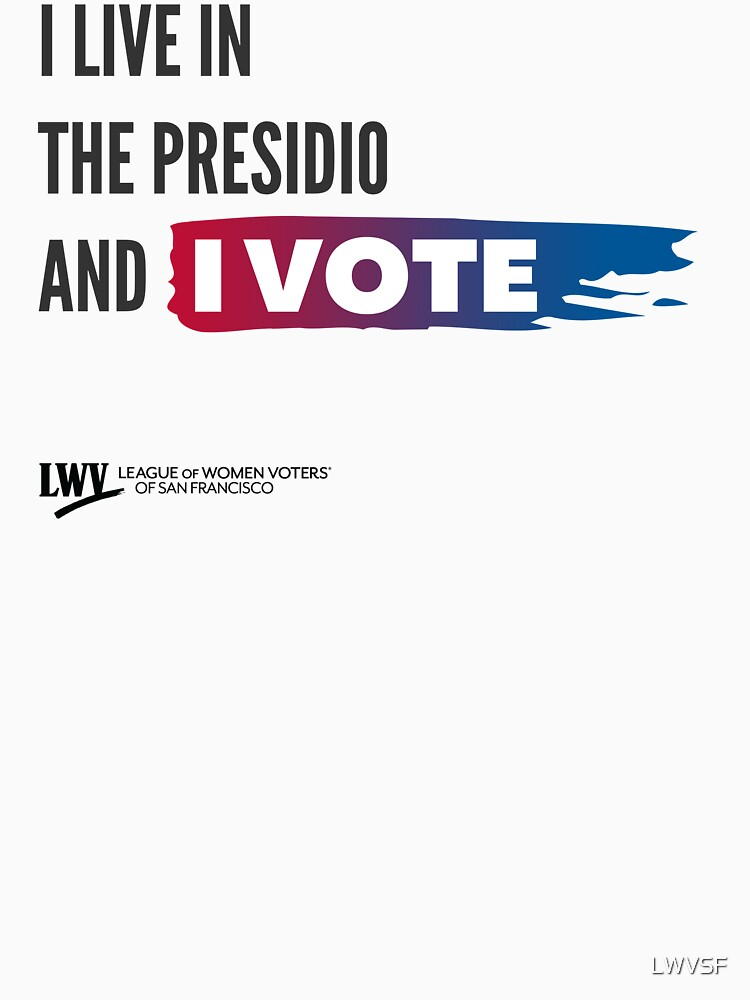 I Live in the Presidio and I Vote - San Francisco - black text by LWVSF