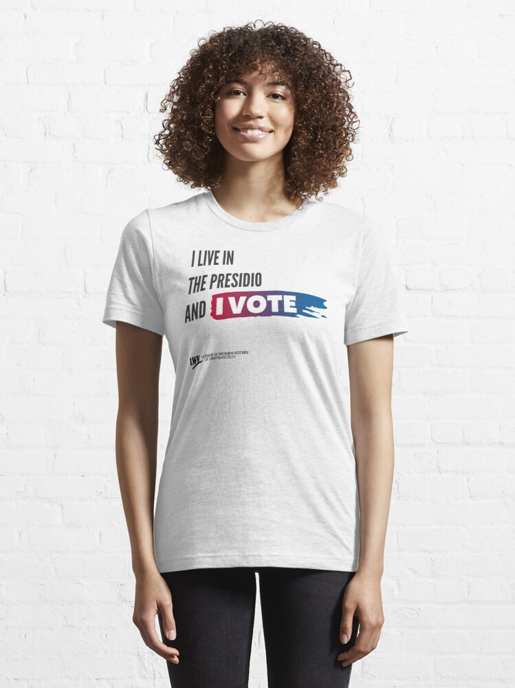 Alternate view of I Live in the Presidio and I Vote - San Francisco - black text Essential T-Shirt