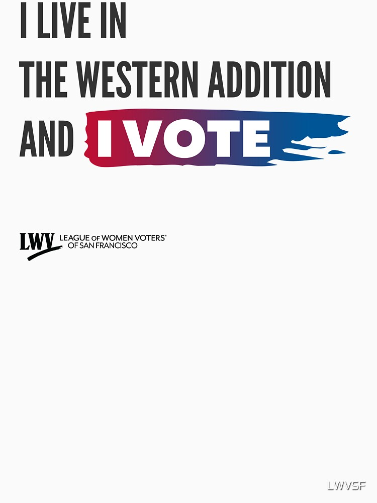 I Live in the Western Addition and I Vote - San Francisco - black text by LWVSF