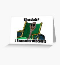chocolate? i remember chocolate  Greeting Card