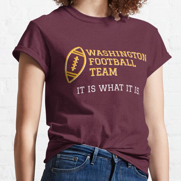 Funny Washington Football Team, It is what it is. Classic T-Shirt