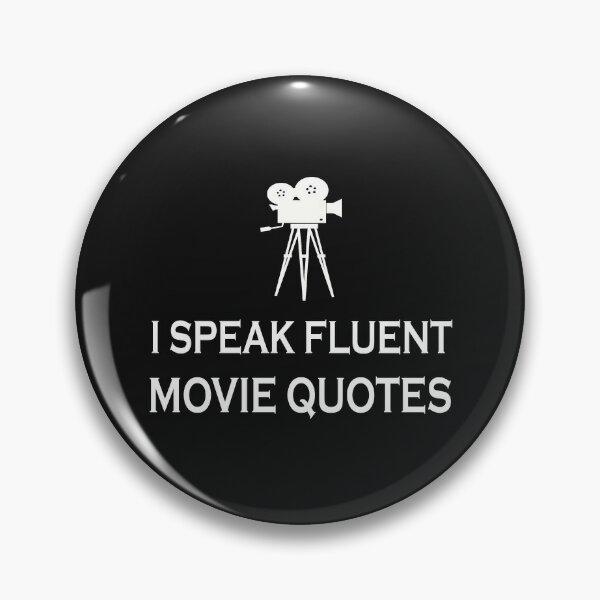 I speak fluent movie quotes. Pin