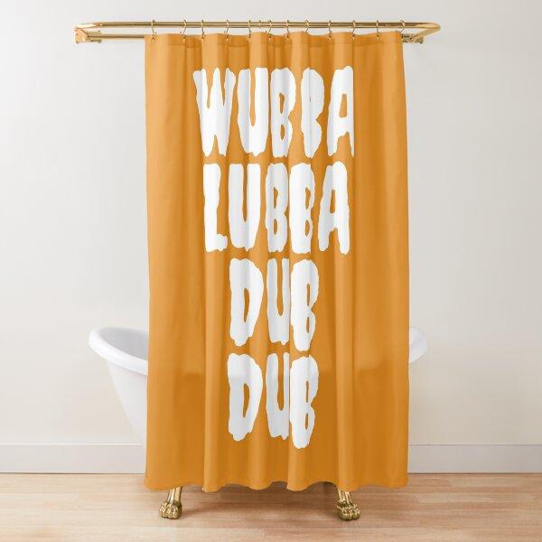 Wubba Lubba Dub Dub Shower Curtain