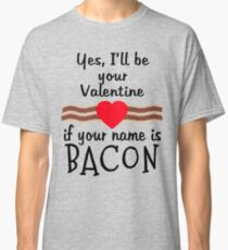 Anti Valentine BACON Funny Design Classic T-Shirt
