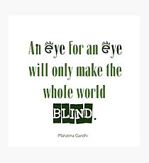 Gandhi quote - An eye for an eye will only make the whole world blind. Photographic Print