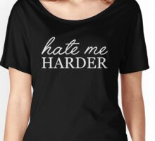 Hate me harder Women's Relaxed Fit T-Shirt