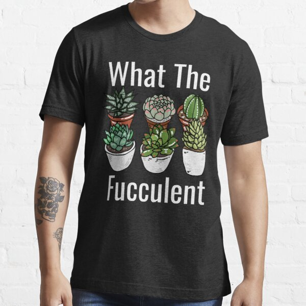 What the Fucculent Funny Meme Essential T-Shirt