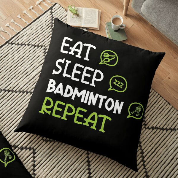 Eat Sleep Badminton Repeat Floor Pillow