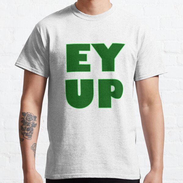 Ey Up Sheffield Leeds Bradford Yorkshire Classic T-Shirt