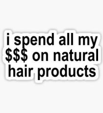 I SPEND ALL MY $$$ ON NATURAL HAIR PRODUCTS Sticker