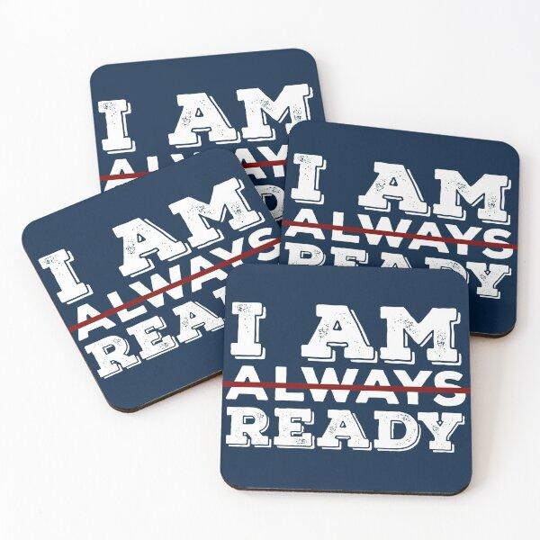 I am always ready Coasters (Set of 4)