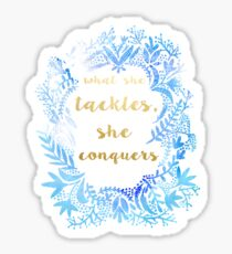 What She Tackles She Conquers Sticker