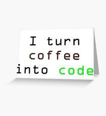 I turn coffee into code Greeting Card