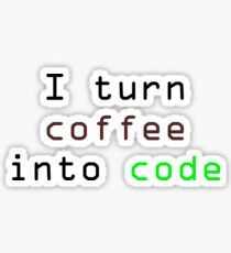I turn coffee into code Sticker