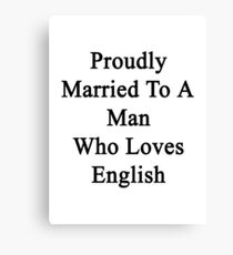 Proudly Married To A Man Who Loves English  Canvas Print