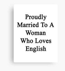Proudly Married To A Woman Who Loves English  Canvas Print