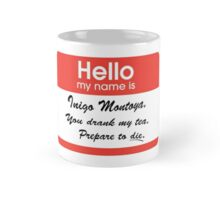 Hello. My Name Is Inigo Montoya.You drank my tea. Mug