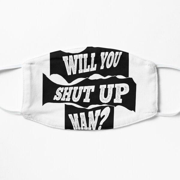 Will you shut up? Flat Mask