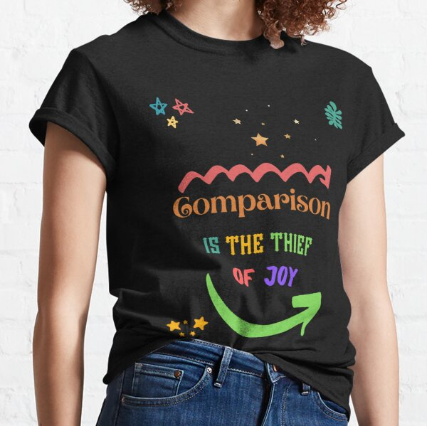 Comparison is the thief of joy Classic T-Shirt