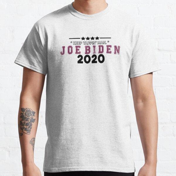 Keep Yappin Man Joe Biden Harris 2020 Classic T-Shirt