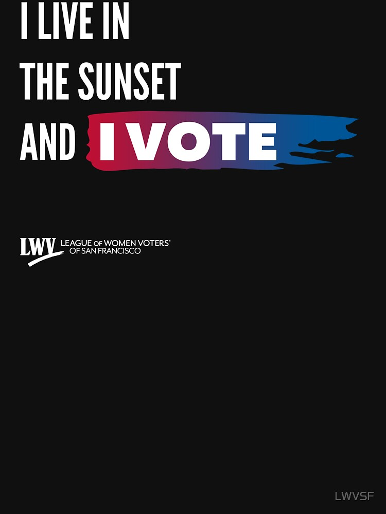 I Live in the Sunset and I Vote - San Francisco - white text by LWVSF