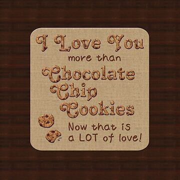 I Love You More Than Chocolate Chip Cookies by beverlyclaire