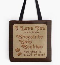 I Love You More Than Chocolate Chip Cookies Tote Bag