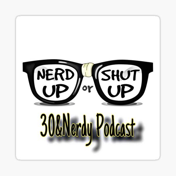 Nerd Up or Shut Up Sticker