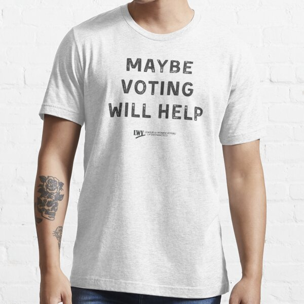 Maybe Voting Will Help - black text Essential T-Shirt
