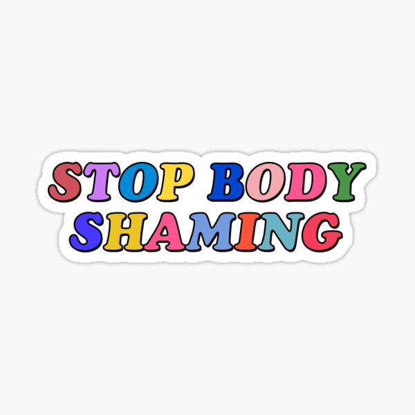 Stop Body Shaming  Glossy Sticker