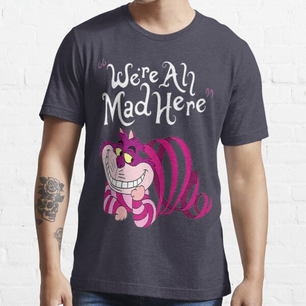 Cheshire Cat We'Re All Mad Here Cat Essential T-Shirt