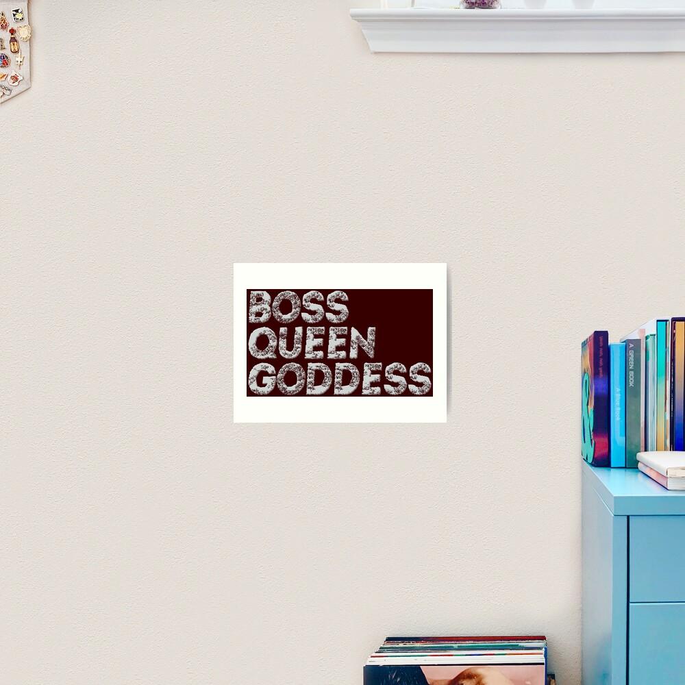 Boss, queen and goddess Art Print