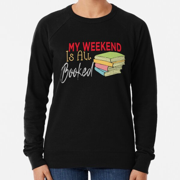 My Weekend Is All Booked Lightweight Sweatshirt