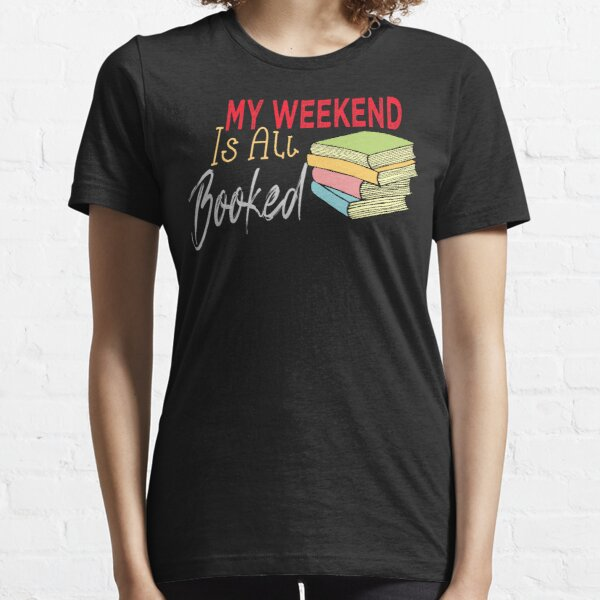 My Weekend Is All Booked Essential T-Shirt