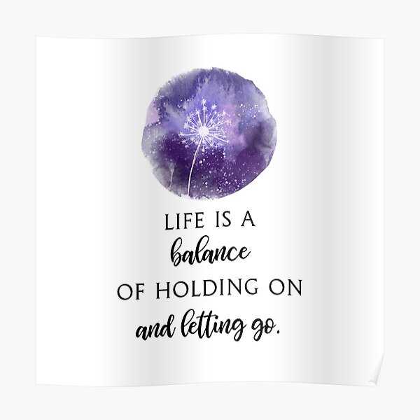 Life is a Balance of Holding on and Letting Go. Poster