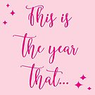 This is the year that... by Kellyanne