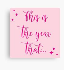 This is the year that... Canvas Print