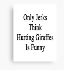Only Jerks Think Hurting Giraffes Is Funny  Metal Print