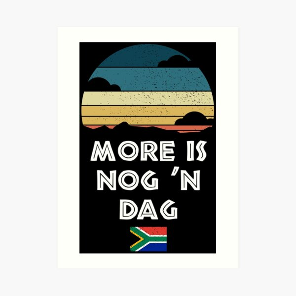 More Is Nog 'n Dag Wisdom South Africa Flag Art Print