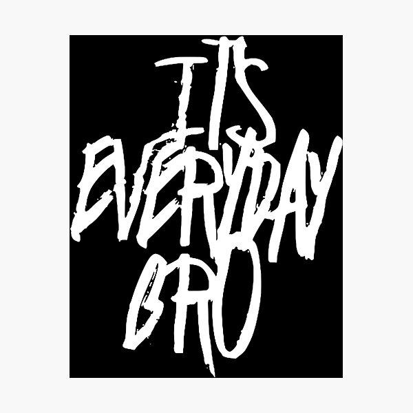 It's Everyday Bro Photographic Print