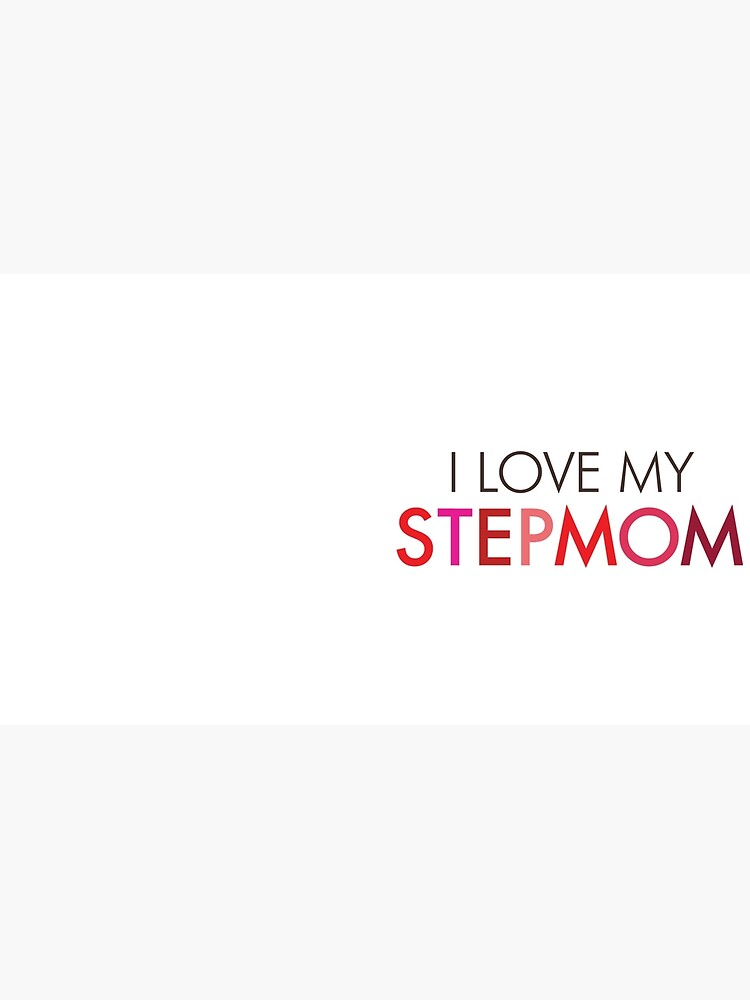 I Love My Stepmom by stepmomgifts