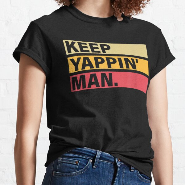 Keep Yappin', Man, 2020 Election, Go Vote Classic T-Shirt