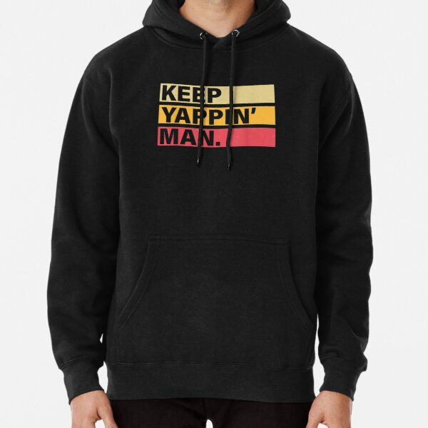 Keep Yappin', Man, 2020 Election, Go Vote Pullover Hoodie