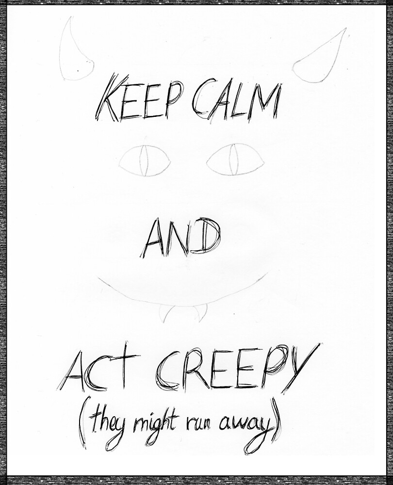 keep calm and act creepy by girlwithabeanie