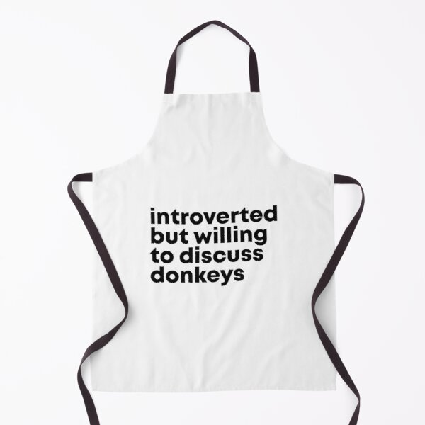 Introverted but willing to discuss Donkeys Apron